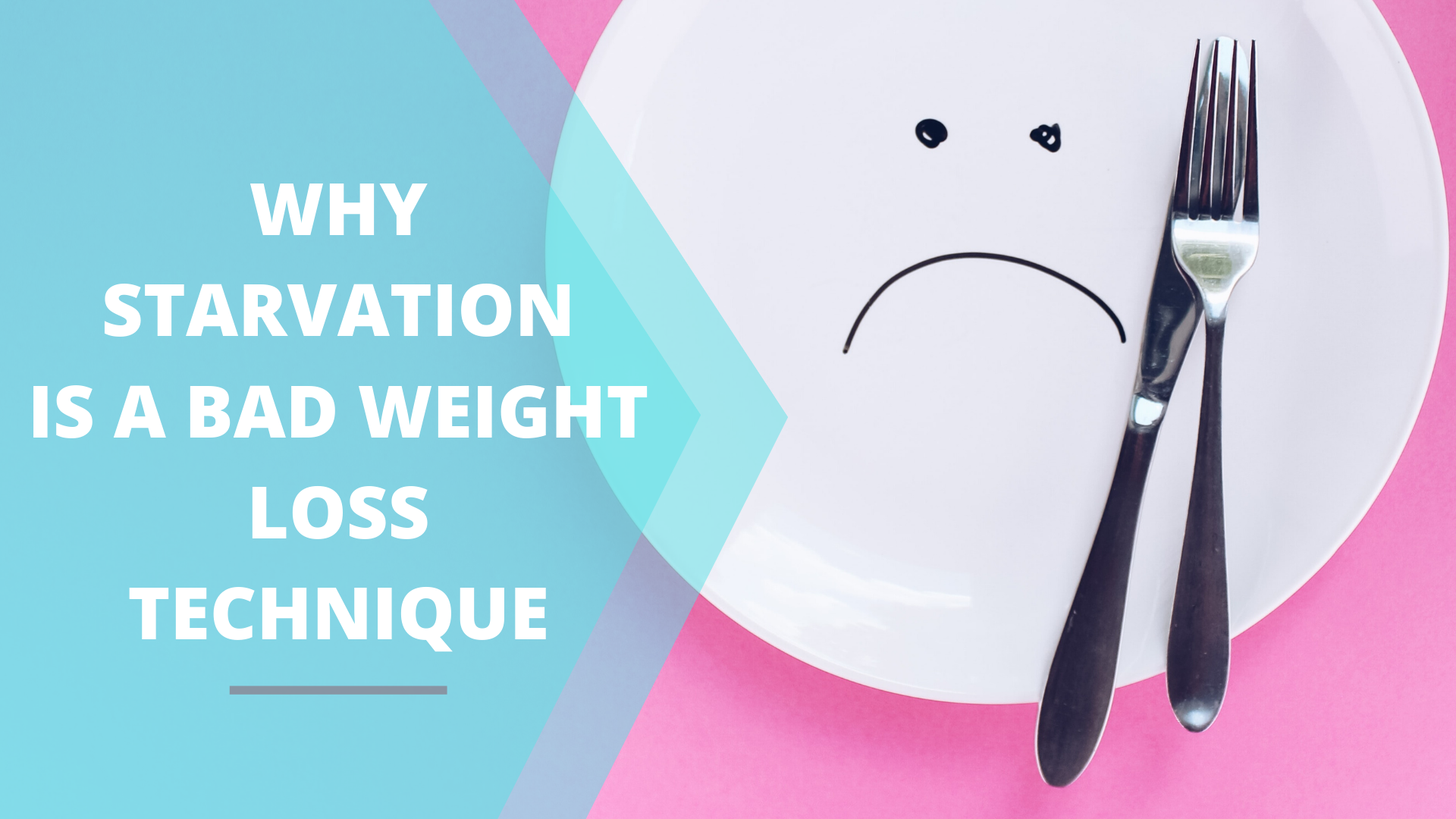 Why Starvation Is A Bad Weight Loss Technique