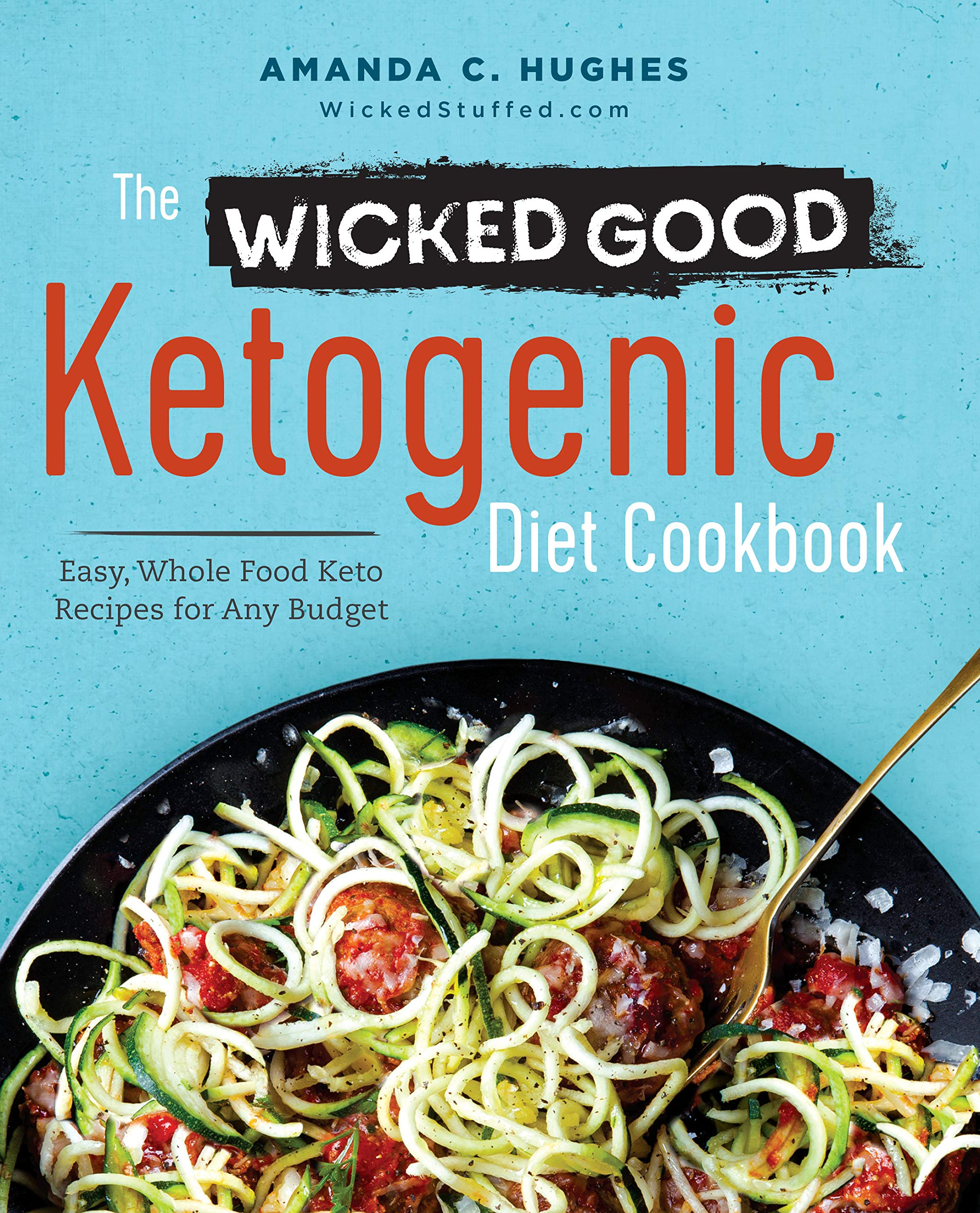 The Wicked Good Ketogenic Diet Cookbook by Amanda Hughes